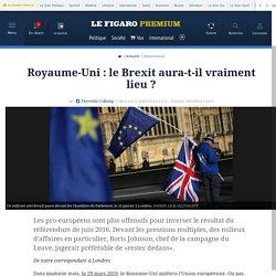 Royaume-Uni : le Brexit aura-t-il vraiment lieu ?