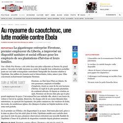 Au royaume du caoutchouc, une lutte modèle contre Ebola