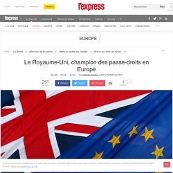 Le Royaume-Uni, champion des passe-droits en Europe