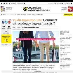 Vu du Royaume-Uni. Comment dit-on doggy bag en français