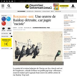 """ROYAUME-UNI. Une œuvre de Banksy détruite, car jugée """"raciste"""""""