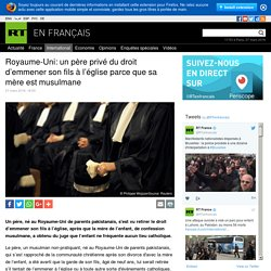 Royaume-Uni: un père privé du droit d'emmener son fils à l'église parce que sa mère est musulmane