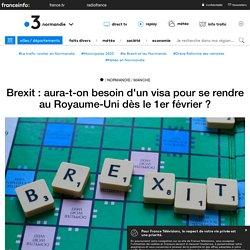 Brexit : aura-t-on besoin d'un visa pour se rendre au Royaume-Uni dès le 1er février ? - France 3 Normandie