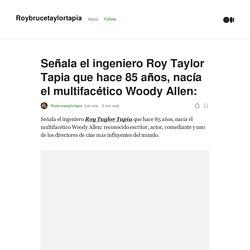 Señala el ingeniero Roy Taylor Tapia que hace 85 años, nacía el multifacético Woody Allen: