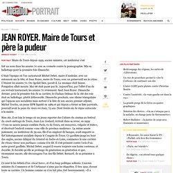 JEAN ROYER. Maire de Tours et père la pudeur