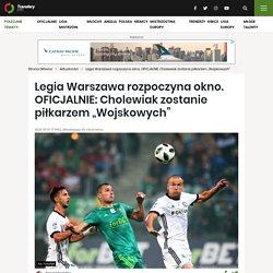 """Legia Warszawa rozpoczyna okno. OFICJALNIE: Cholewiak zostanie piłkarzem """"Wojskowych"""""""