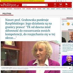 """Nawet prof. Grabowska punktuje Rzeplińskiego: Jego działania są na granicy prawa! """"TK od dawna miał skłonność do rozszerzania swoich kompetencji, do rozpychania się w tej sferze..."""""""