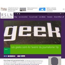 REGARDS SUR LE NUMERIQUE : Blog - Les geeks sont-ils l'avenir du journalisme ?. RSLNmag est édité par Microsoft et se consacre à l'analyse et au décryptage du monde numérique.