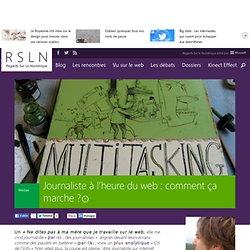 REGARDS SUR LE NUMERIQUE : Blog - Journaliste à l'heure du web : comment ça marche ?. RSLNmag est édité par Microsoft et se consacre à l'analyse et au décryptage du monde numérique.