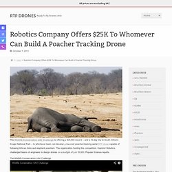 Robotics Company Offers $25K To Whomever Can Build A Poacher Tracking Drone