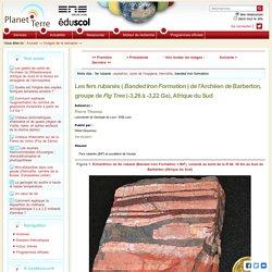 Les fers rubanés (Banded Iron Formation = BIF) de l'Archéen de Barberton, groupe de Fig Tree (-3,26 à -3,22 Ga), Afrique du Sud