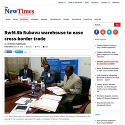 Rwf6.5b Rubavu warehouse to ease cross-border trade