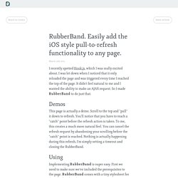 RubberBand. Easily add the iOS style pull-to-refresh functionality to any page.