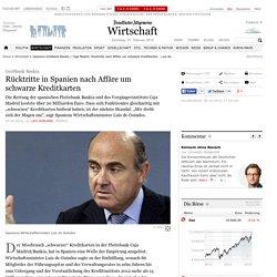 "Spaniens Großbank Bankia / Caja Madrid: Rücktritte nach Affäre um schwarze Kreditkarten - Luis de Guindos: ""Dreht Magen um"""