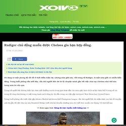 Rudiger chủ động muốn được Chelsea gia hạn hợp đồng.