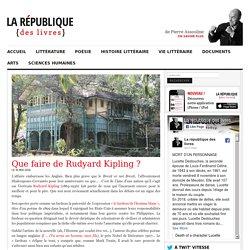 Que faire de Rudyard Kipling ? - La République des livres