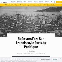 Ruée vers l'or: San Francisco, le Paris du Pacifique