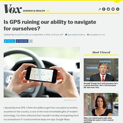 Is GPS ruining our ability to navigate for ourselves?