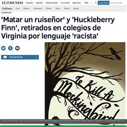 'Matar un ruiseñor' y 'Huckleberry Finn', retirados en colegios de Virginia por lenguaje 'racista'
