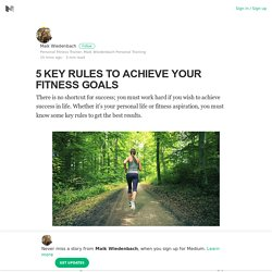 5 KEY RULES TO ACHIEVE YOUR FITNESS GOALS – Maik Wiedenbach – Medium