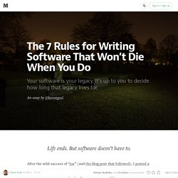 The 7 Rules for Writing Software That Won't Die When You Do