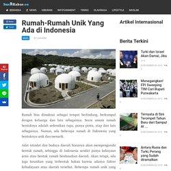 Rumah-Rumah Unik Yang Ada di Indonesia