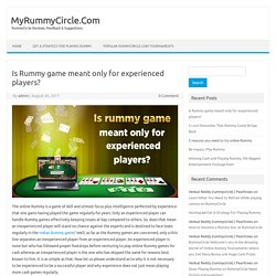 Is Rummy game meant only for experienced players?