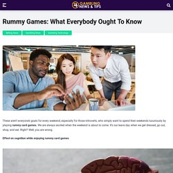 Rummy Games: What Everybody Ought To Know
