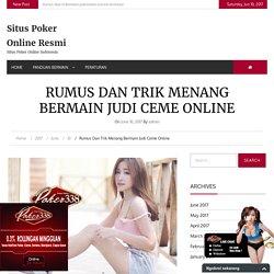 Rumus Dan Trik Menang Bermain Judi Ceme Online