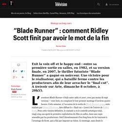 """""""Blade Runner"""" : comment Ridley Scott finit par avoir le mot de la fin - Télévision"""