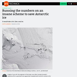 Running the numbers on an insane scheme to save Antarctic ice