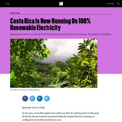 Costa Rica Is Now Running On 100% Renewable Electricity