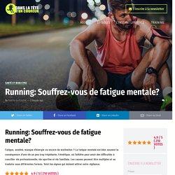 Running: Souffrez-vous de fatigue mentale?