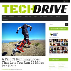 A Pair Of Running Shoes That Lets You Run 25 Miles Per Hour - TechDrive - The Latest In Tech & Transport