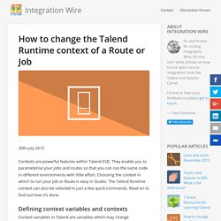 How to change the Talend Runtime context of a Route or Job - Integration Wire