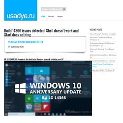 Runtime Error Windows 10 Fix Build 14366 issues detected: Shell doesn't work and Start does nothing- usadye.ru
