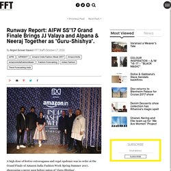 RunwayTrends: AIFW SS'17 Grand Finale Brings JJ Valaya and Alpana & Neeraj Together as 'Guru-Shishya'.