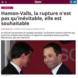 Hamon-Valls, la rupture n'est pas qu'inévitable, elle est souhaitable