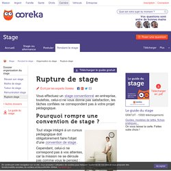 Rupture de stage : comment rompre une convention de stage ?