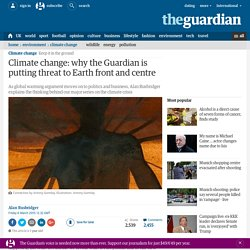 Climate change: why the Guardian is putting threat to Earth front and centre