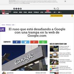 El ruso que está desafiando a Google con una trampa en la web de Google.com