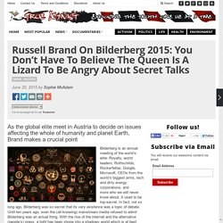 Russell Brand On Bilderberg 2015: You Don't Have To Believe The Queen Is A Lizard To Be Angry About Secret Talks