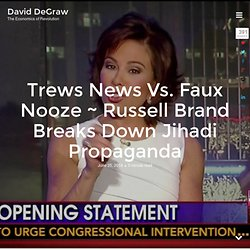 Trews News Vs. Faux Nooze ~ Russell Brand Breaks Down Jihadi Propaganda