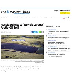 Russia Admits to 'World's Largest' Arctic Oil Spill