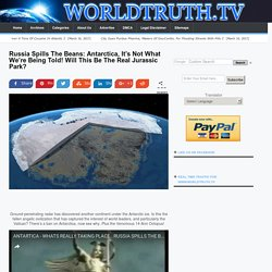 Russia Spills The Beans: Antarctica, It's Not What We're Being Told! Will This Be The Real Jurassic Park?