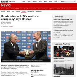 Russia cries foul: Fifa arrests 'a conspiracy' says Moscow