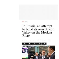 In Russia, an attempt to build its own Silicon Valley