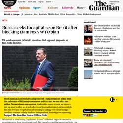 Russia seeks to capitalise on Brexit after blocking Liam Fox's WTO plan