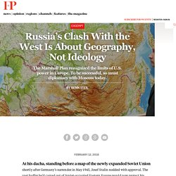 Russia's Clash With the West Is About Geography, Not Ideology