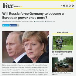 Will Russia force Germany to become a European power once more?